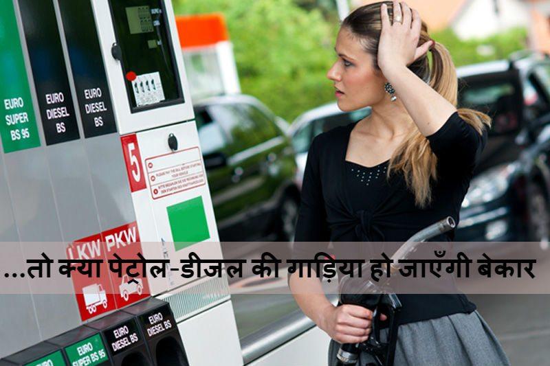 …तो क्या पेट्रोल-डीजल की गाड़िया हो जाएँगी बेकार